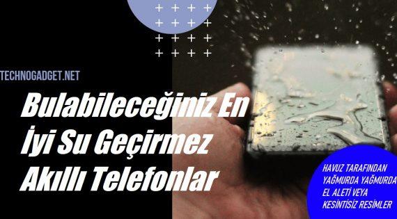 Bulabileceğiniz En İyi Su Geçirmez Akıllı Telefonlar